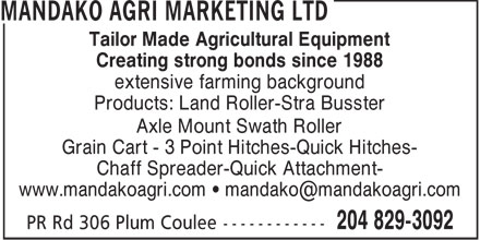 Mandako Agri Marketing Ltd (204-829-3092) - Annonce illustrée - Tailor Made Agricultural Equipment Creating strong bonds since 1988 extensive farming background Products: Land Roller-Stra Busster Axle Mount Swath Roller Grain Cart - 3 Point Hitches-Quick Hitches- Chaff Spreader-Quick Attachment- www.mandakoagri.com • mandako@mandakoagri.com