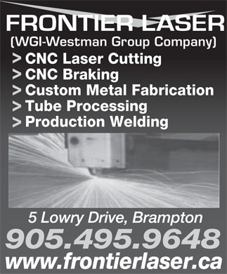 Frontier Laser (WGI-Westman Group Company) (905-495-0752) - Display Ad - (WGI-Westman Group Company) CNC Laser Cutting CNC Braking Custom Metal Fabrication Tube Processing Production Welding