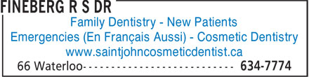 Fineberg R S Dr (506-634-7774) - Annonce illustrée - Family Dentistry - New Patients Emergencies (En Français Aussi) - Cosmetic Dentistry www.saintjohncosmeticdentist.ca  Family Dentistry - New Patients Emergencies (En Français Aussi) - Cosmetic Dentistry www.saintjohncosmeticdentist.ca