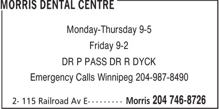 Morris Dental Centre (204-746-8726) - Annonce illustrée - Monday-Thursday 9-5 Friday 9-2 DR P PASS DR R DYCK Emergency Calls Winnipeg 204-987-8490