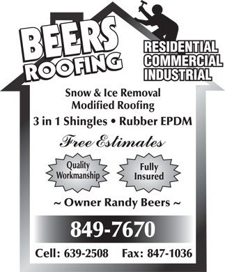 Beers Roofing (506-849-7670) - Annonce illustrée - Snow & Ice Removal Modified Roofing 3 in 1 Shingles   Rubber EPDM Quality Fully Workmanship Insured Owner Randy Beers 849-7670 Cell: 639-2508 Fax: 847-1036
