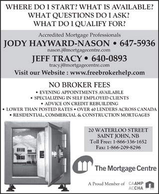 Jody Nason Mortgage Broker (506-647-5936) - Display Ad - Accredited Mortgage Professionals JODY HAYWARD-NASON   647-5936 nason.j@mortgagecentre.com JEFF TRACY 640-0893 tracy.j@mortgagecentre.com Visit our Website : www.freebrokerhelp.com