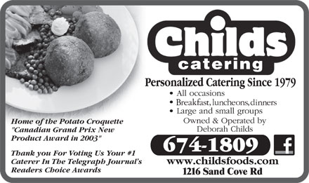 "Childs Foods & Catering Service (506-674-1809) - Display Ad - ""Canadian Grand Prix New Product Award in 2003"" 674-1809 Thank you For Voting Us Your #1 Caterer In The Telegraph Journal s www.childsfoods.com Readers Choice Awards Home of the Potato Croquette"
