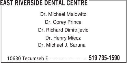 East Riverside Dental Centre (519-735-1590) - Display Ad - Dr. Michael Malowitz Dr. Corey Prince Dr. Richard Dimitrijevic Dr. Henry Miecz Dr. Michael J. Saruna