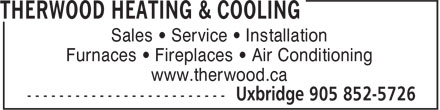 Therwood Heating & Cooling (905-852-5726) - Annonce illustrée - Sales • Service • Installation Furnaces • Fireplaces • Air Conditioning www.therwood.ca