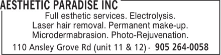 Aesthetic Paradise Inc. (905-264-0058) - Display Ad - Full esthetic services. Electrolysis. Laser hair removal. Permanent make-up. Microdermabrasion. Photo-Rejuvenation.