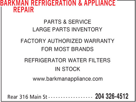 Barkman Refrigeration & Appliance Repair (204-326-4512) - Annonce illustrée - LARGE PARTS INVENTORY FACTORY AUTHORIZED WARRANTY FOR MOST BRANDS REFRIGERATOR WATER FILTERS IN STOCK www.barkmanappliance.com PARTS & SERVICE