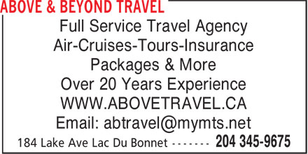 Above & Beyond Travel (204-345-9675) - Annonce illustrée - Full Service Travel Agency Air-Cruises-Tours-Insurance Packages & More Over 20 Years Experience WWW.ABOVETRAVEL.CA Full Service Travel Agency Air-Cruises-Tours-Insurance Packages & More Over 20 Years Experience WWW.ABOVETRAVEL.CA