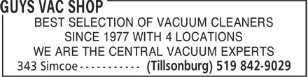 Guys Vac Shop (519-842-9029) - Display Ad - BEST SELECTION OF VACUUM CLEANERS SINCE 1977 WITH 4 LOCATIONS WE ARE THE CENTRAL VACUUM EXPERTS