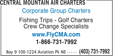Central Mountain Air Charters (403-731-7992) - Display Ad - Corporate Group Charters Fishing Trips - Golf Charters Crew Change Specialists www.FlyCMA.com 1-866-731-7992