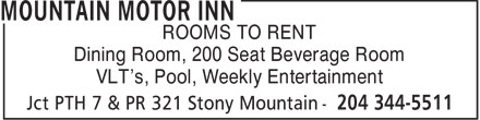 Mountain Motor Inn (204-344-5511) - Display Ad - ROOMS TO RENT Dining Room, 200 Seat Beverage Room VLT's, Pool, Weekly Entertainment  ROOMS TO RENT Dining Room, 200 Seat Beverage Room VLT's, Pool, Weekly Entertainment