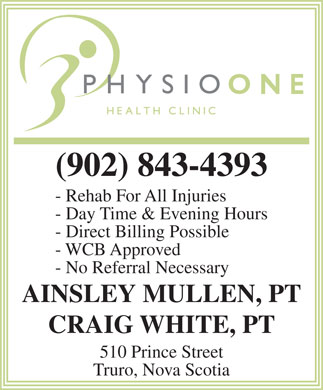 Physio One Health Clinic (902-843-4393) - Annonce illustrée - (902) 843-4393 - Rehab For All Injuries - Day Time & Evening Hours - Direct Billing Possible - WCB Approved - No Referral Necessary AINSLEY MULLEN, PT CRAIG WHITE, PT 510 Prince Street Truro, Nova Scotia