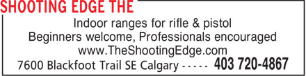 Shooting Edge The (403-720-4867) - Annonce illustrée - Indoor ranges for rifle & pistol Beginners welcome, Professionals encouraged www.TheShootingEdge.com