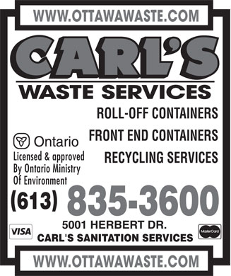 Carl's Waste Services (613-800-5907) - Annonce illustr&eacute;e - WWW.OTTAWAWASTE.COM ROLL-OFF CONTAINERS FRONT END CONTAINERS Licensed &amp; approved RECYCLING SERVICES By Ontario Ministry Of Environment 613 835-3600 5001 HERBERT DR. CARL'S SANITATION SERVICES WWW.OTTAWAWASTE.COM