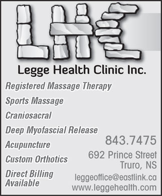 Legge Health Clinic (902-843-7475) - Annonce illustrée - Registered Massage Therapy Sports Massage Craniosacral Deep Myofascial Release 843.7475 Acupuncture 692 Prince Street Custom Orthotics Truro, NS Direct Billing leggeoffice@eastlink.ca Available www.leggehealth.com