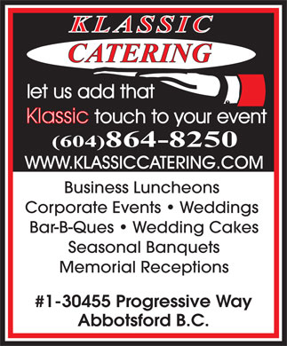 Klassic Catering (604-557-7564) - Display Ad - Business Luncheons Corporate Events   Weddings Bar-B-Ques   Wedding Cakes Seasonal Banquets Memorial Receptions #1-30455 Progressive Way Abbotsford B.C.