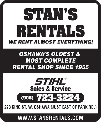 Stan's Rentals (905-723-3224) - Display Ad - WE RENT ALMOST EVERYTHING! OSHAWA S OLDEST & MOST COMPLETE RENTAL SHOP SINCE 1955 Sales & Service 223 KING ST. W. OSHAWA (JUST EAST OF PARK RD.) WWW.STANSRENTALS.COM