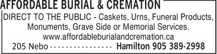 Affordable Burial & Cremation (905-389-2998) - Display Ad - DIRECT TO THE PUBLIC - Caskets, Urns, Funeral Products, Monuments, Grave Side or Memorial Services. www.affordableburialandcremation.ca