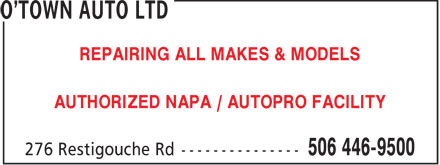 O'Town Auto Ltd (506-446-9500) - Annonce illustrée - REPAIRING ALL MAKES & MODELS AUTHORIZED NAPA / AUTOPRO FACILITY  REPAIRING ALL MAKES & MODELS AUTHORIZED NAPA / AUTOPRO FACILITY