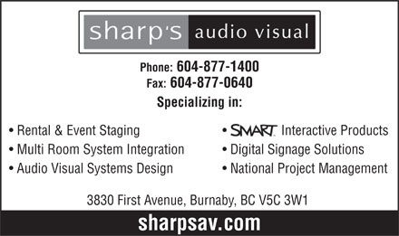 Sharp's Audio Visual Ltd (604-877-1400) - Display Ad - Phone: 604-877-1400 Fax: 604-877-0640 Specializing in: Rental &amp; Event Staging Interactive Products Multi Room System Integration Digital Signage Solutions Audio Visual Systems Design National Project Management 3830 First Avenue, Burnaby, BC V5C 3W1 sharpsav.com