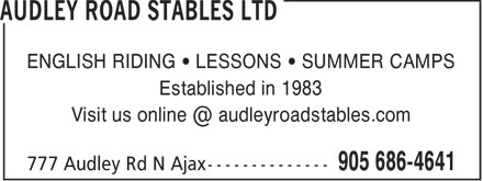 Audley Road Stables Ltd (905-686-4641) - Display Ad - ENGLISH RIDING • LESSONS • SUMMER CAMPS Established in 1983 Visit us online @ audleyroadstables.com  ENGLISH RIDING • LESSONS • SUMMER CAMPS Established in 1983 Visit us online @ audleyroadstables.com