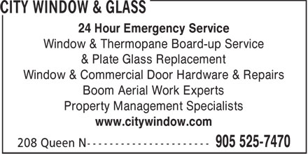 City Window & Glass (905-525-7470) - Annonce illustrée - 24 Hour Emergency Service Window & Thermopane Board-up Service & Plate Glass Replacement Window & Commercial Door Hardware & Repairs Boom Aerial Work Experts Property Management Specialists www.citywindow.com