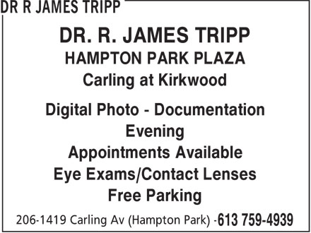 Dr. R. James Tripp (613-759-4939) - Display Ad - DR. R. JAMES TRIPP HAMPTON PARK PLAZA Carling at Kirkwood Digital Photo - Documentation Evening Appointments Available Eye Exams/Contact Lenses Free Parking  DR. R. JAMES TRIPP HAMPTON PARK PLAZA Carling at Kirkwood Digital Photo - Documentation Evening Appointments Available Eye Exams/Contact Lenses Free Parking