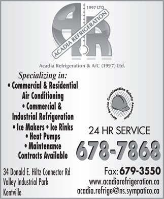 Acadia Refrigeration &amp; Air Conditioning (1997) Ltd (902-678-7868) - Display Ad - Specializing in: Commercial &amp; Residential Air Conditioning Commercial &amp; Industrial Refrigeration Ice Makers   Ice Rinks 24 HR SERVICE Heat Pumps Maintenance Contracts Available 34 Donald E. Hiltz Connector Rd www.acadiarefrigeration.ca Valley Industrial Park acadia.refrige@ns.sympatico.ca Kentville