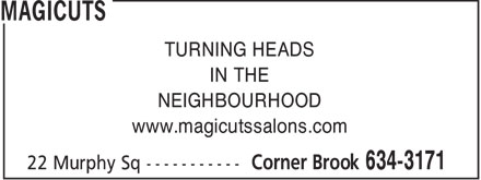 Magicuts (709-634-3171) - Display Ad - TURNING HEADS IN THE NEIGHBOURHOOD www.magicutssalons.com  TURNING HEADS IN THE NEIGHBOURHOOD www.magicutssalons.com  TURNING HEADS IN THE NEIGHBOURHOOD www.magicutssalons.com  TURNING HEADS IN THE NEIGHBOURHOOD www.magicutssalons.com