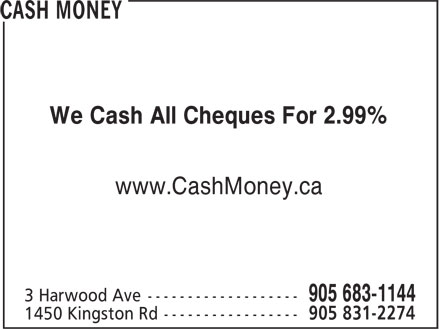 Cash Money (905-683-1144) - Display Ad - www.CashMoney.ca We Cash All Cheques For 2.99% www.CashMoney.ca We Cash All Cheques For 2.99%