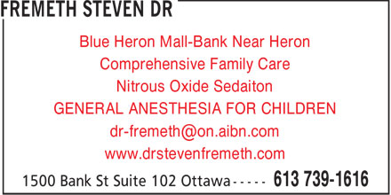 Dr Steven Fremeth (613-317-1718) - Display Ad - Blue Heron Mall-Bank Near Heron Comprehensive Family Care Nitrous Oxide Sedaiton GENERAL ANESTHESIA FOR CHILDREN dr-fremeth@on.aibn.com www.drstevenfremeth.com