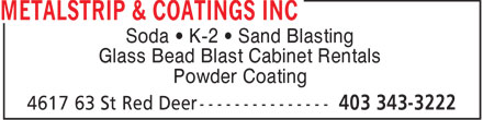 Metalstrip & Coatings Inc (403-343-3222) - Display Ad - Soda • K-2 • Sand Blasting Glass Bead Blast Cabinet Rentals Powder Coating