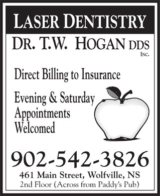Hogan T W DDS Inc Dr (902-542-3826) - Display Ad - LASER DENTISTRY Direct Billing to Insurance Evening & Saturday Appointments Welcomed 902-542-3826 461 Main Street, Wolfville, NS 2nd Floor (Across from Paddy s Pub)
