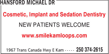 Hansford Michael Dr (250-374-2615) - Display Ad - Cosmetic, Implant and Sedation Dentistry NEW PATIENTS WELCOME www.smilekamloops.com