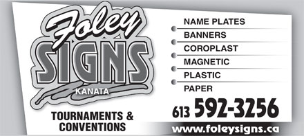 Foley Signs (613-592-3256) - Annonce illustrée - NAME PLATES BANNERS COROPLAST MAGNETIC PLASTIC PAPER KANATA 613 592-3256 TOURNAMENTS & CONVENTIONS www.foleysigns.ca