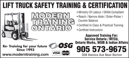 Modern Training Ontario Inc (289-975-4355) - Annonce illustrée - LIFT TRUCK SAFETY TRAINING & CERTIFICATION Ministry Of Labour / OHSA Compliant Reach / Narrow Aisle / Order-Picker / MODERN Counter Balance TRAINING Certified In Class & Practical Training ONTARIO Certified Instructors Approved Training For: Service Ontario / MTCU, Ontario Works, WSIB & Indian Affairs Re- Training for your future Since 1993 905 573-9675 www.moderntraining.com 308 Kenora Ave Near Barton  LIFT TRUCK SAFETY TRAINING & CERTIFICATION Ministry Of Labour / OHSA Compliant Reach / Narrow Aisle / Order-Picker / MODERN Counter Balance TRAINING Certified In Class & Practical Training ONTARIO Certified Instructors Approved Training For: Service Ontario / MTCU, Ontario Works, WSIB & Indian Affairs Re- Training for your future Since 1993 905 573-9675 www.moderntraining.com 308 Kenora Ave Near Barton