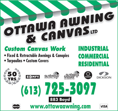 Ottawa Awning & Canvas (613-699-2371) - Annonce illustrée - LTD INDUSTRIAL Custom Canvas Work Fixed & Retractable Awnings & Canopies COMMERCIAL Tarpaulins   Custom Covers RESIDENTIAL 50 YRS (613) 725-3097 883 Boyd www.ottawaawning.com  LTD INDUSTRIAL Custom Canvas Work Fixed & Retractable Awnings & Canopies COMMERCIAL Tarpaulins   Custom Covers RESIDENTIAL 50 YRS (613) 725-3097 883 Boyd www.ottawaawning.com  LTD INDUSTRIAL Custom Canvas Work Fixed & Retractable Awnings & Canopies COMMERCIAL Tarpaulins   Custom Covers RESIDENTIAL 50 YRS (613) 725-3097 883 Boyd www.ottawaawning.com