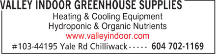 Valley Indoor Greenhouse Supplies (604-702-1169) - Display Ad - Heating & Cooling Equipment Hydroponic & Organic Nutrients www.valleyindoor.com  Heating & Cooling Equipment Hydroponic & Organic Nutrients www.valleyindoor.com