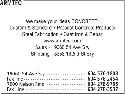 Armtec (604-576-1808) - Annonce illustrée - We make your ideas CONCRETE! Custom & Standard • Precast Concrete Products Steel Fabrication • Cast Iron & Rebar www.armtec.com Sales - 19060 54 Ave Sry Shipping - 5353 192nd St Sry