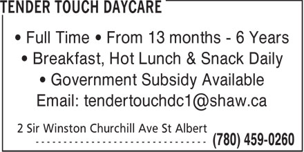 Tender Touch Daycare (780-459-0260) - Display Ad - • Full Time • From 13 months - 6 Years • Breakfast, Hot Lunch & Snack Daily • Government Subsidy Available Email: tendertouchdc1@shaw.ca