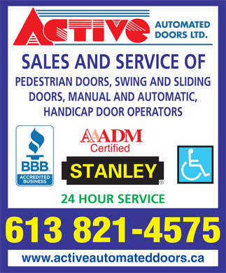 Active Automated Doors Ltd (613-821-4575) - Display Ad - SALES AND SERVICE OF PEDESTRIAN DOORS, SWING AND SLIDING DOORS, MANUAL AND AUTOMATIC, HANDICAP DOOR OPERATORS 24 HOUR SERVICE 613 821-4575 www.activeautomateddoors.ca  SALES AND SERVICE OF PEDESTRIAN DOORS, SWING AND SLIDING DOORS, MANUAL AND AUTOMATIC, HANDICAP DOOR OPERATORS 24 HOUR SERVICE 613 821-4575 www.activeautomateddoors.ca  SALES AND SERVICE OF PEDESTRIAN DOORS, SWING AND SLIDING DOORS, MANUAL AND AUTOMATIC, HANDICAP DOOR OPERATORS 24 HOUR SERVICE 613 821-4575 www.activeautomateddoors.ca