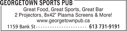 "Georgetown Sports Pub (613-731-9191) - Annonce illustrée - Great Food, Great Sports, Great Bar 2 Projectors, 8x42"" Plasma Screens & More! www.georgetownpub.ca"