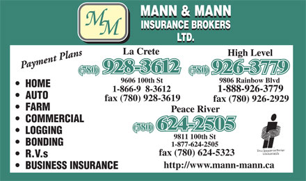 Mann & Mann Insurance Brokers Ltd (780-624-2505) - Display Ad - (780) 9806 Rainbow Blvd9606 100th St HOME AUTO fax (780) 928-3619 fax (780) 926-2929 FARM COMMERCIAL (780) LOGGING 9811 100th St BONDING fax (780) 624-5323 R.V.s http://www.mann-mann.ca BUSINESS INSURANCE