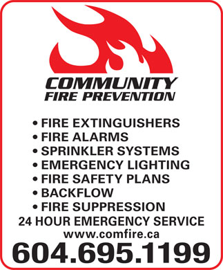 Community Fire Prevention Ltd (604-944-9242) - Annonce illustrée - COMMUNITY FIRE PREVENTION FIRE EXTINGUISHERS FIRE ALARMS SPRINKLER SYSTEMS EMERGENCY LIGHTING FIRE SAFETY PLANS BACKFLOW FIRE SUPPRESSION 24 HOUR EMERGENCY SERVICE www.comfire.ca 604.695.1199