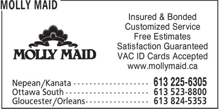 Molly Maid (613-824-5353) - Annonce illustrée - Insured & Bonded Customized Service Free Estimates Satisfaction Guaranteed VAC ID Cards Accepted www.mollymaid.ca