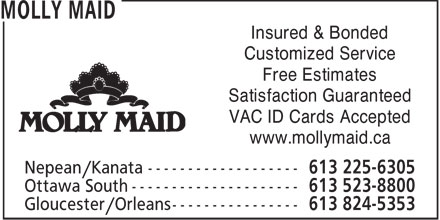 Molly Maid (613-824-5353) - Annonce illustrée - Insured & Bonded Customized Service Free Estimates Satisfaction Guaranteed VAC ID Cards Accepted www.mollymaid.ca  Insured & Bonded Customized Service Free Estimates Satisfaction Guaranteed VAC ID Cards Accepted www.mollymaid.ca