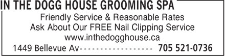 In The Dogg House Grooming Spa (705-521-0736) - Display Ad - Friendly Service & Reasonable Rates Ask About Our FREE Nail Clipping Service www.inthedogghouse.ca  Friendly Service & Reasonable Rates Ask About Our FREE Nail Clipping Service www.inthedogghouse.ca