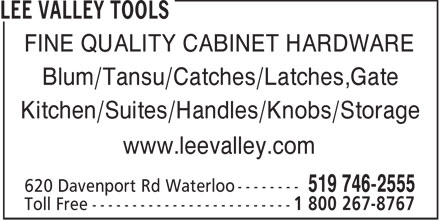 Lee Valley Tools (519-746-2555) - Display Ad - FINE QUALITY CABINET HARDWARE Blum/Tansu/Catches/Latches,Gate Kitchen/Suites/Handles/Knobs/Storage www.leevalley.com