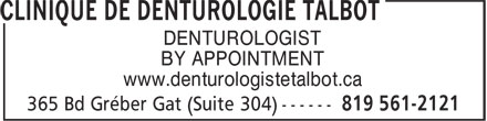 Clinique de Denturologie Talbot (819-561-2121) - Display Ad - DENTUROLOGIST BY APPOINTMENT www.denturologistetalbot.ca DENTUROLOGIST BY APPOINTMENT www.denturologistetalbot.ca