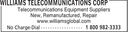 Williams Telecommunications Corp (1-800-982-3333) - Annonce illustr&eacute;e - Telecommunications Equipment Suppliers New, Remanufactured, Repair www.williamsglobal.com